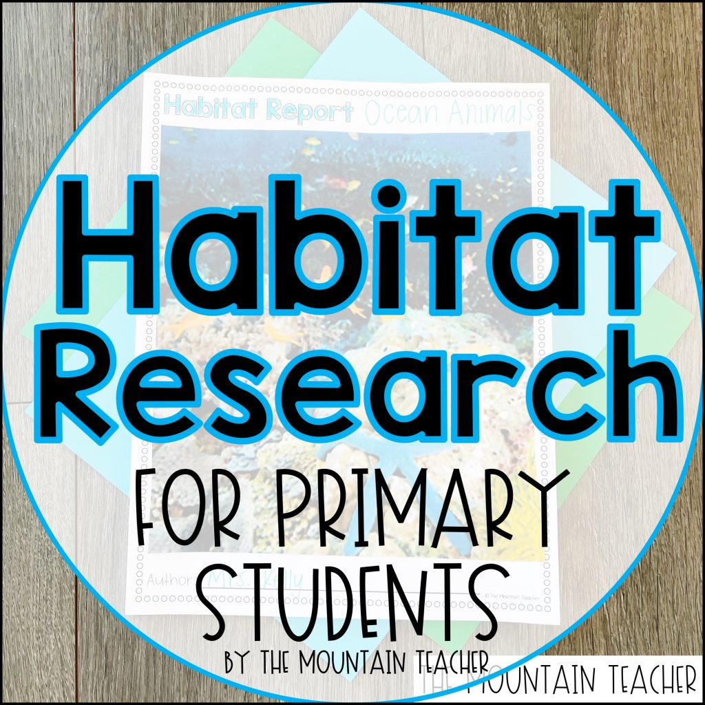 Habitat Research Report for Primary Students Blog Post by The Mountain Teacher 202