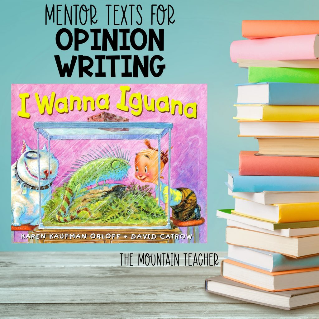 Mentor texts for opinion writing - I wanna iguana